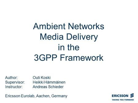 Slide title In CAPITALS 50 pt Slide subtitle 32 pt Ambient Networks Media Delivery in the 3GPP Framework Author: Outi Koski Supervisor: Heikki Hämmäinen.