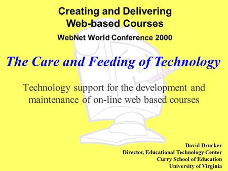 Creating and Delivering Web-based Courses WebNet World Conference 2000 Technology support for the development and maintenance of on-line web based courses.