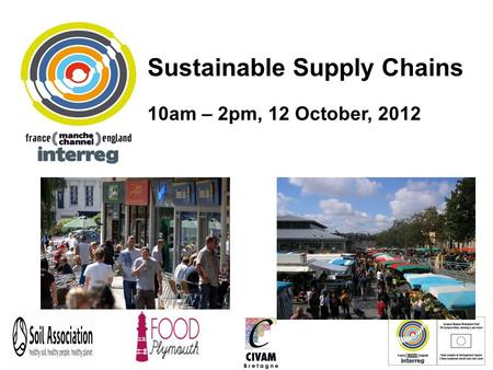 Sss Sustainable Supply Chains 10am – 2pm, 12 October, 2012.