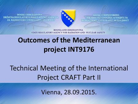 Outcomes of the Mediterranean project INT9176 Technical Meeting of the International Project CRAFT Part II Vienna, 28.09.2015.