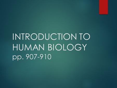 INTRODUCTION TO HUMAN BIOLOGY pp. 907-910. Physiology vs. Anatomy  ANATOMY : study of the structure of the human body  PHYSIOLOGY : study of the functions.