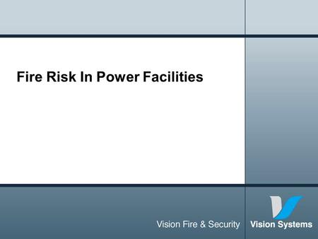 Fire Risk In Power Facilities. Introduction Fires in Power Plants or Distribution Facilities have occurred World Wide Many have resulted in Plant Shutdowns.