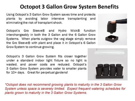 Octopot 3 Gallon Grow System Benefits Using Octopot's 3 Gallon Grow System saves time and protects plants by avoiding labor intensive transplanting and.