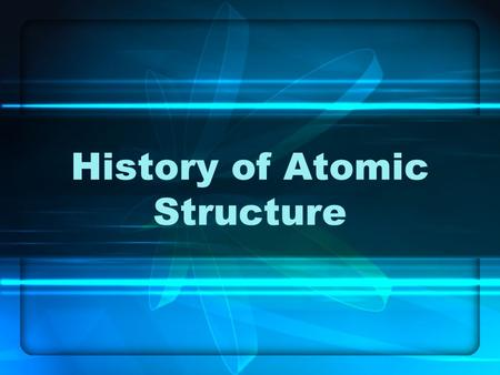History of Atomic Structure. How long have people been interested in understanding matter and its structure? A.Thousands of years B.Hundreds of years.