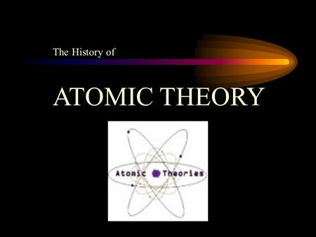 The History of ATOMIC THEORY The Greeks Empedocles (490-444 BC) The four elements: fire, water, wind, and earth.