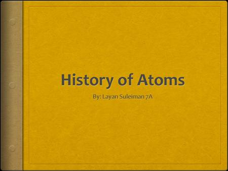 What is an Atom  Atoms are the building blocks that make everything we see, touch, eat, hear or smell (humans, chairs, pencils, apples, ect)  It made.