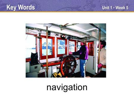 Unit 1 ● Week 5 navigation Key Words. Unit 1 ● Week 5 instruct Key Words.