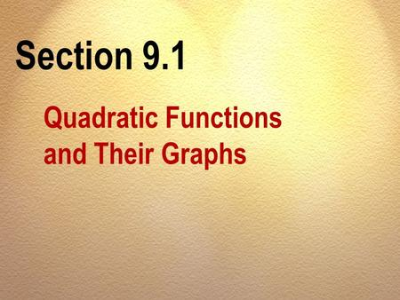 Section 9.1 Quadratic Functions and Their Graphs.