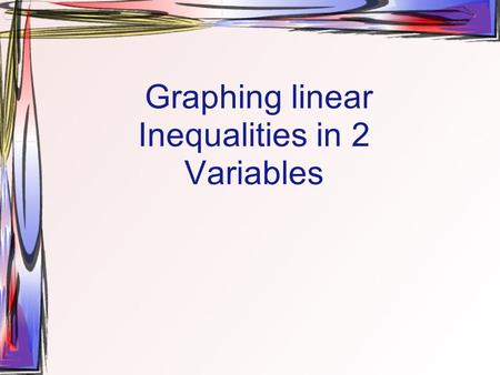 Graphing linear Inequalities in 2 Variables. Checking Solutions An ordered pair (x,y) is a solution if it makes the inequality true. Are the following.