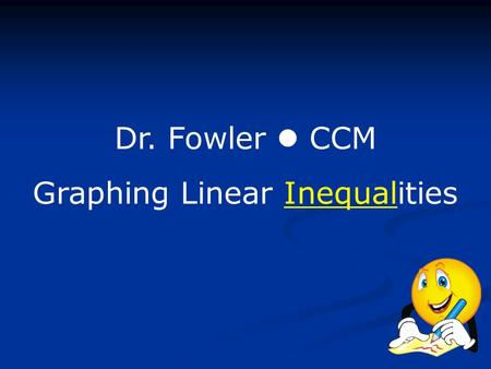 Dr. Fowler CCM Graphing Linear Inequalities. The graph of an inequality in two variables is the set of points that represent all solutions of the inequality.