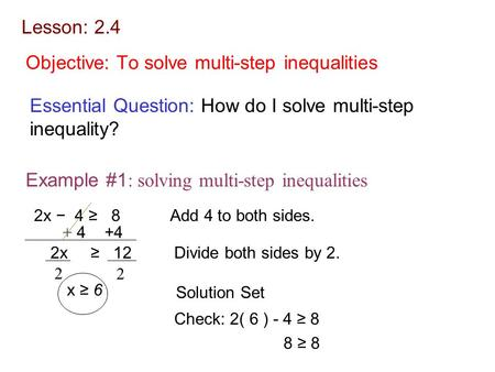 Objective: To solve multi-step inequalities Essential Question: How do I solve multi-step inequality? Example #1 : solving multi-step inequalities 2x −