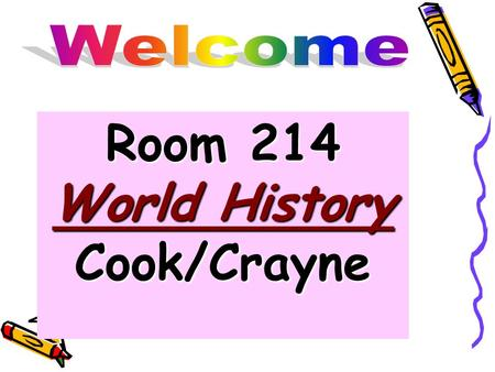 Room 214 World History Cook/Crayne. Day #1- Reminders Today's Date is on the power point in front. yellow makeup box in the back of the room.On the day.