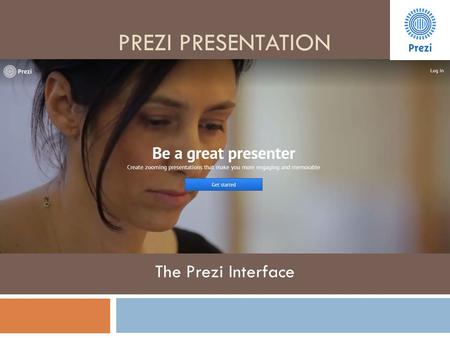 PREZI PRESENTATION The Prezi Interface. In this tutorial you will learn:  About the different parts of a Prezi interface: 1. The Prezi space/canvas 2.