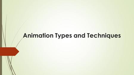 Animation Types and Techniques. Content What is Animation Common Types & Techniques Traditional Animation Cut Out Animation Stop Motion Animation Computer.