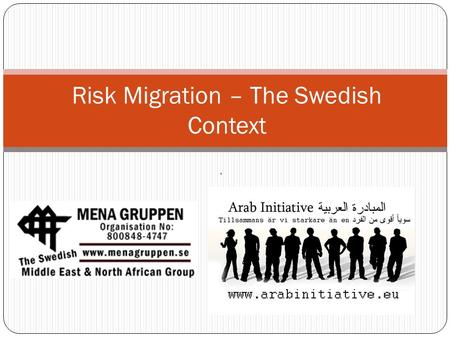 . Risk Migration – The Swedish Context. Goals of the Swedish Migration Policy To protect the right to apply for asylum in Sweden and different countries.