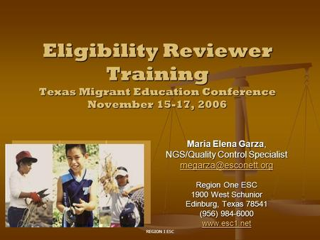 REGION I ESC Eligibility Reviewer Training Texas Migrant Education Conference November 15-17, 2006 Maria Elena Garza, NGS/Quality Control Specialist