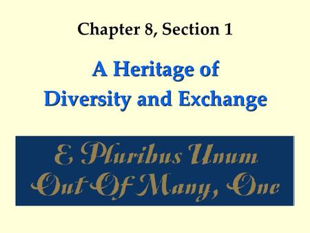 Chapter 8, Section 1 A Heritage of Diversity and Exchange.