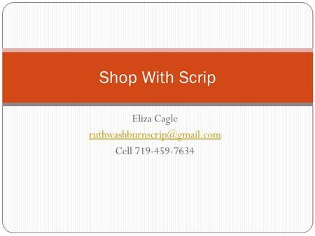 Eliza Cagle Cell 719-459-7634 Shop With Scrip.