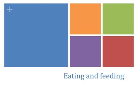 + Eating and feeding. Successful feeding goes hand in hand with developmental progress. Here are some aspects of that mutual relationship…