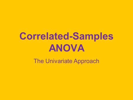 Correlated-Samples ANOVA The Univariate Approach.
