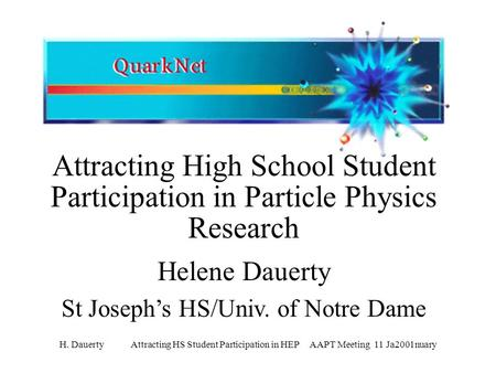 H. Dauerty Attracting HS Student Participation in HEP AAPT Meeting 11 Ja2001nuary Attracting High School Student Participation in Particle Physics Research.