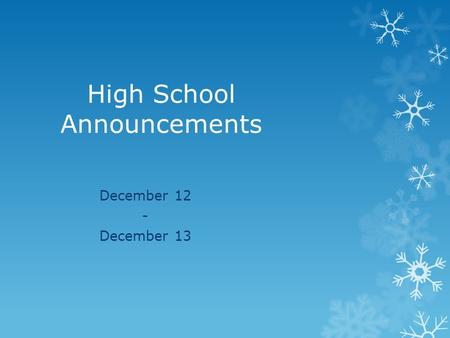 High School Announcements December 12 - December 13.