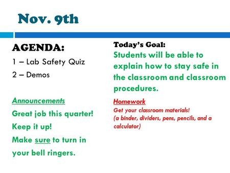 Nov. 9th AGENDA: 1 – Lab Safety Quiz 2 – Demos Announcements Great job this quarter! Keep it up! Make sure to turn in your bell ringers. Today's Goal: