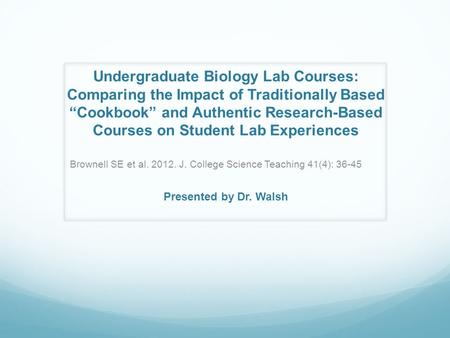 "Undergraduate Biology Lab Courses: Comparing the Impact of Traditionally Based ""Cookbook"" and Authentic Research-Based Courses on Student Lab Experiences."