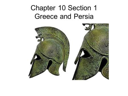 Chapter 10 Section 1 Greece and Persia. Who was Cyrus the Great?