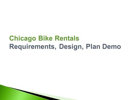  Requirements.  Design.  Planning. Requirements Objective CBR is an online bike rental service catering to tourists and bicycle enthusiasts looking.