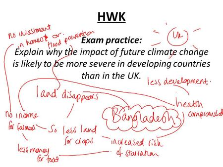 HWK Exam practice: Explain why the impact of future climate change is likely to be more severe in developing countries than in the UK.