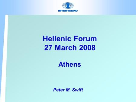 Hellenic Forum 27 March 2008 Athens Peter M. Swift.
