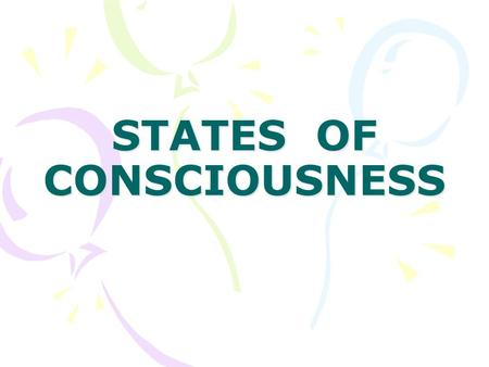 STATES OF CONSCIOUSNESS. CONSCIOUSNESS Consciousness is the awareness of objects and events in the external world, and of our own existence and mental.
