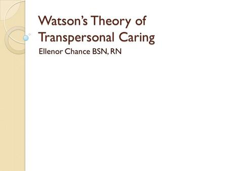 Watson's Theory of Transpersonal Caring