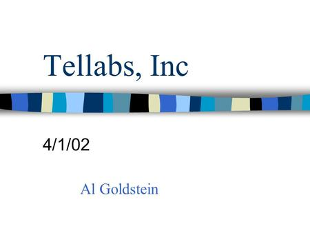 Tellabs, Inc 4/1/02 Al Goldstein Economic Overview Economic Recovery is expected in 2002 –Strength of recovery is uncertain –Stock markets have surged.