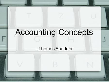 Accounting Concepts - Thomas Sanders. Accounting Period Cycle - Chapter 6 ● Changes in financial info are reported for a specific period of time in the.