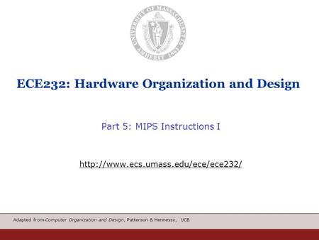 Adapted from Computer Organization and Design, Patterson & Hennessy, UCB ECE232: Hardware Organization and Design Part 5: MIPS Instructions I