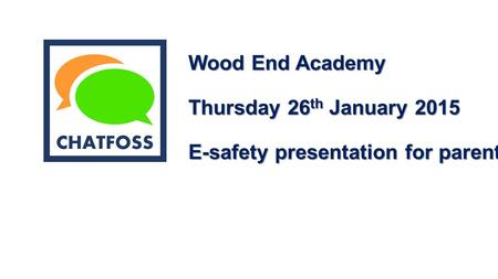 Wood End Academy Thursday 26 th January 2015 E-safety presentation for parents.