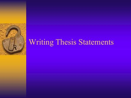 Writing Thesis Statements. What is it?  A thesis statement is a clear statement.  It is the claim you will make and support with evidence throughout.