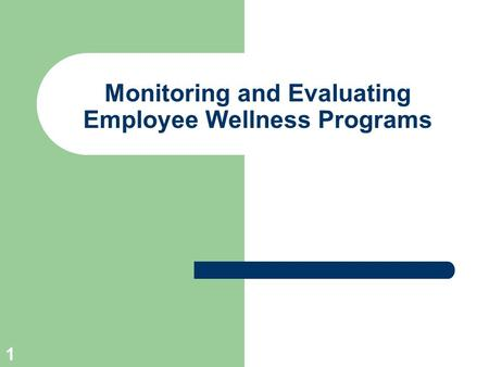 1 Monitoring and Evaluating Employee Wellness Programs.