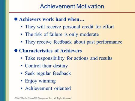 ©2007 The McGraw-Hill Companies, Inc., All Rights Reserved Achievement Motivation Achievers work hard when… They will receive personal credit for effort.