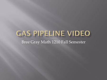 Bree Gray Math 1210 Fall Semester.  Your company wants to run a pipeline from the well to the refinery. You are to propose the most cost effective way.