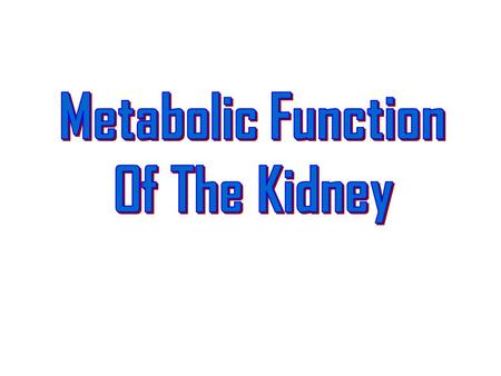 Metabolic Function Of The Kidney.