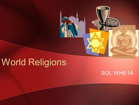 World Religions SOL WHII.14. Five world religions have had a profound impact on culture and civilizations.
