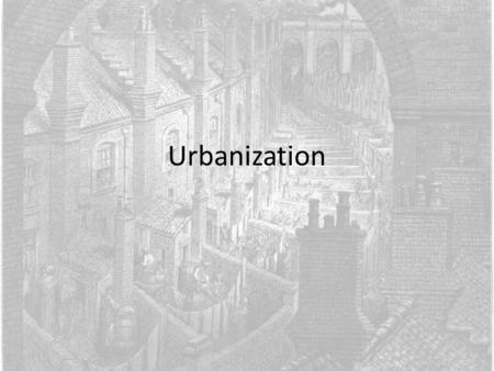 Urbanization. Population Growth Britain was first European country to experience urban growth – 50% in 1891 Population of Europe increased by 50% between.