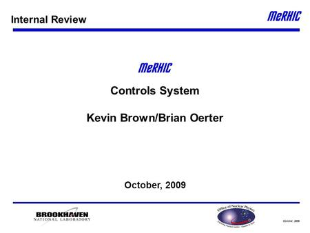October, 2009 Controls System Kevin Brown/Brian Oerter October, 2009 Internal Review.