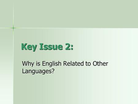Key Issue 2: Why is English Related to Other Languages?