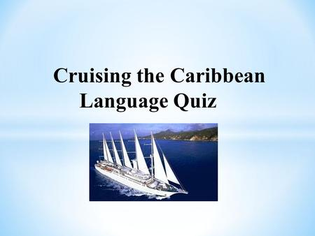 Cruising the Caribbean Language Quiz. What language(s) is spoken in Puerto Rico? A)Spanish B)English C)Portuguese D)Spanish and English.