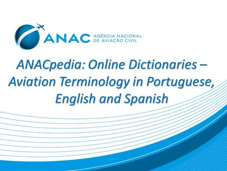 ANACpedia: Online Dictionaries – Aviation Terminology in Portuguese, English and Spanish.