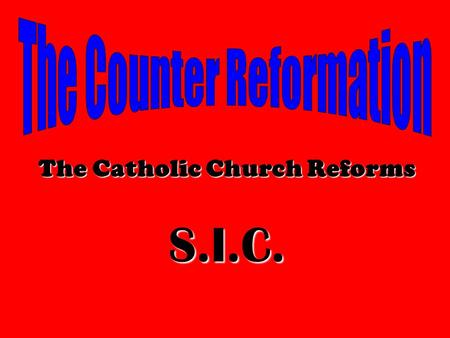 The Catholic Church Reforms S.I.C.. Catholic Church realizes it needs to make changes in order to keep loyal followersCatholic Church realizes it needs.